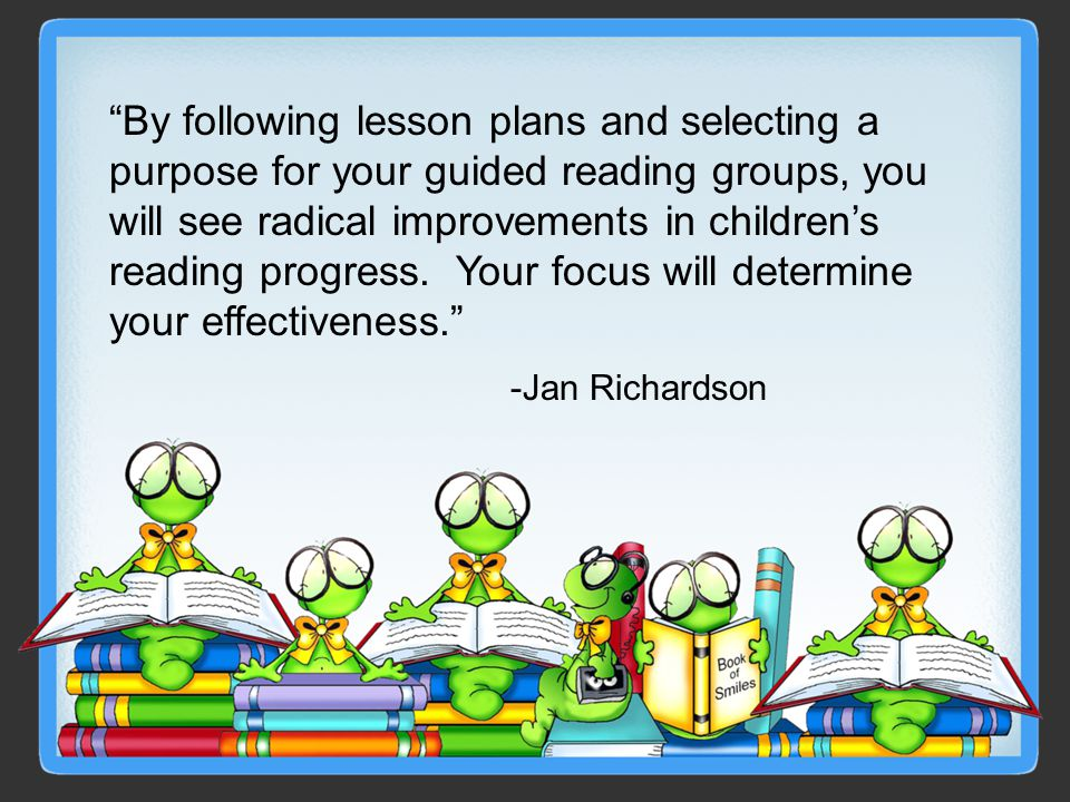 By following lesson plans and selecting a purpose for your guided reading groups, you will see radical improvements in children's reading progress.
