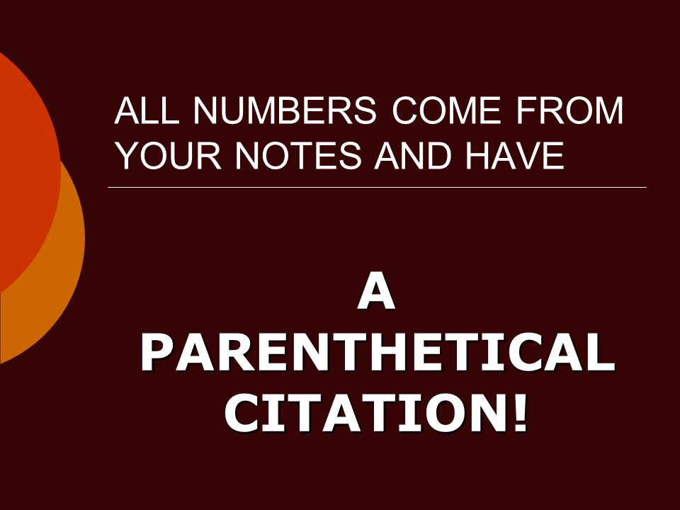 ALL NUMBERS COME FROM YOUR NOTES AND HAVE A PARENTHETICAL CITATION!