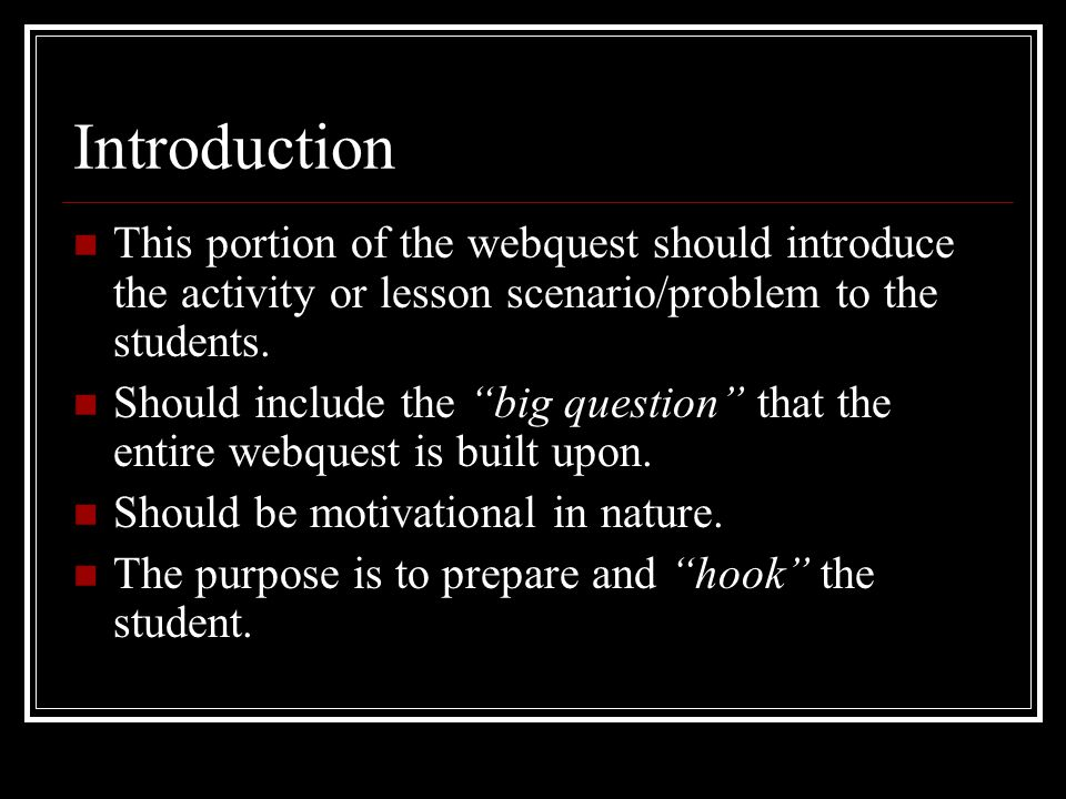 Seven Portions of a Webquest Introduction Task Resources Process Evaluation Conclusion Credits