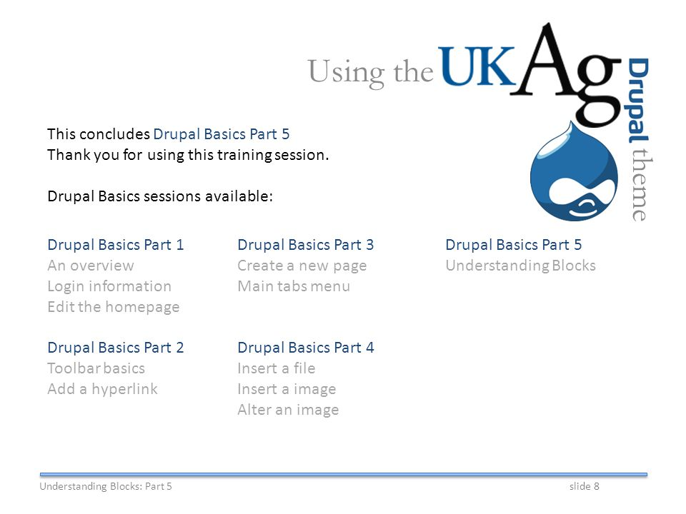 This concludes Drupal Basics Part 5 Thank you for using this training session.