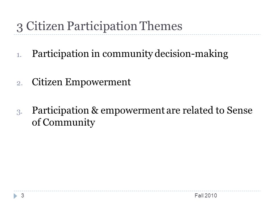 3 Citizen Participation Themes Fall Participation in community decision-making 2.