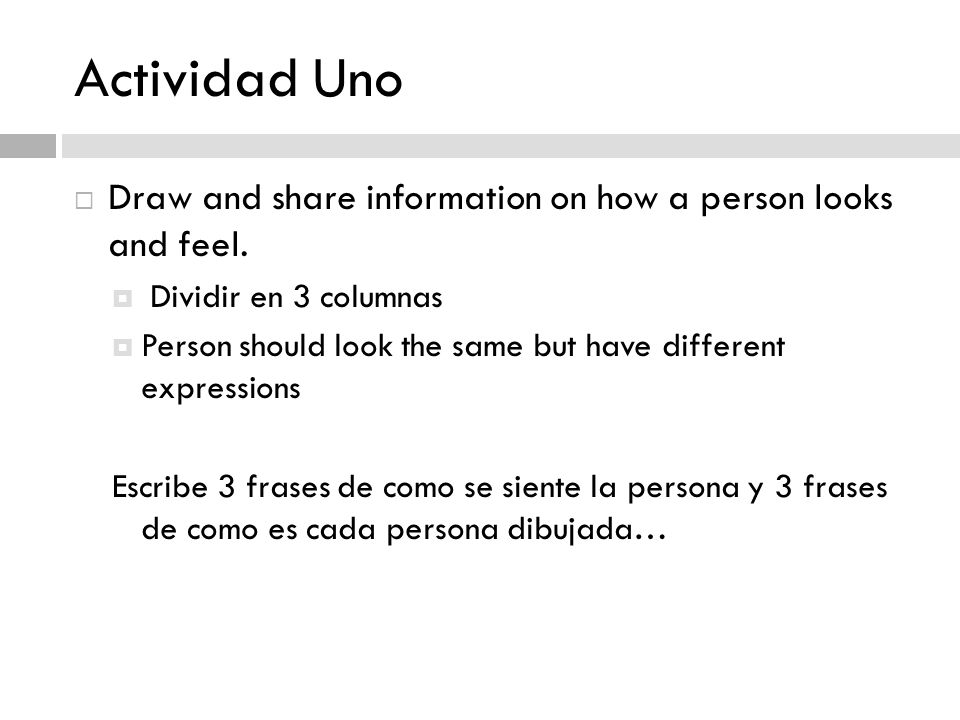 Actividad Uno  Draw and share information on how a person looks and feel.