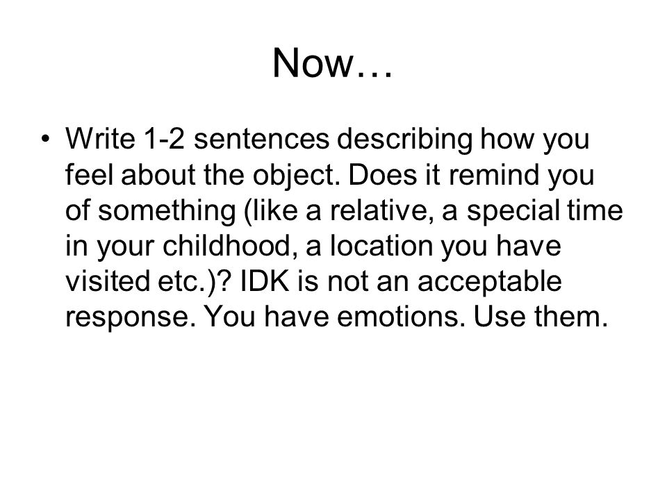 Now… Write 1-2 sentences describing how you feel about the object.