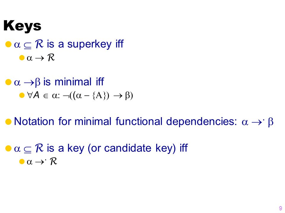 Keys   R is a superkey iff   R   is minimal iff   A   (   Notation for minimal functional dependencies:      R is a key (or candidate key) iff     R 9