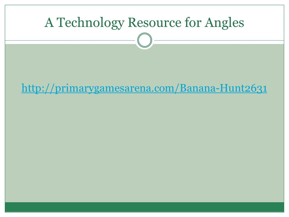 A Technology Resource for Angles http://primarygamesarena.com/Banana-Hunt2631