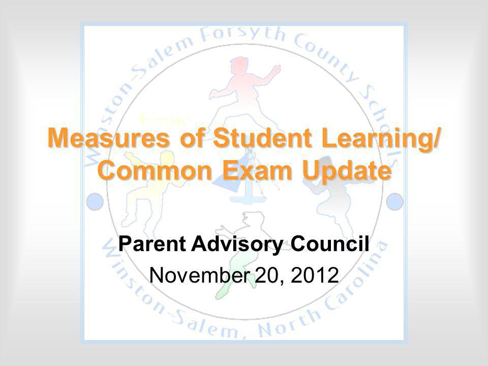 Measures of Student Learning/ Common Exam Update Parent Advisory Council November 20, 2012