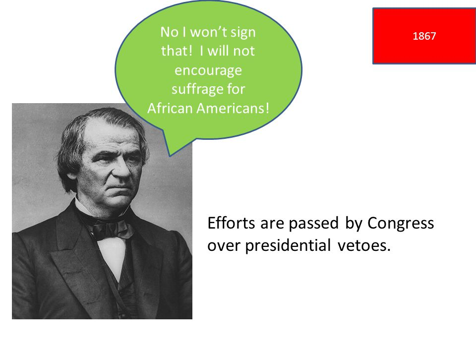 1867 Efforts are passed by Congress over presidential vetoes.