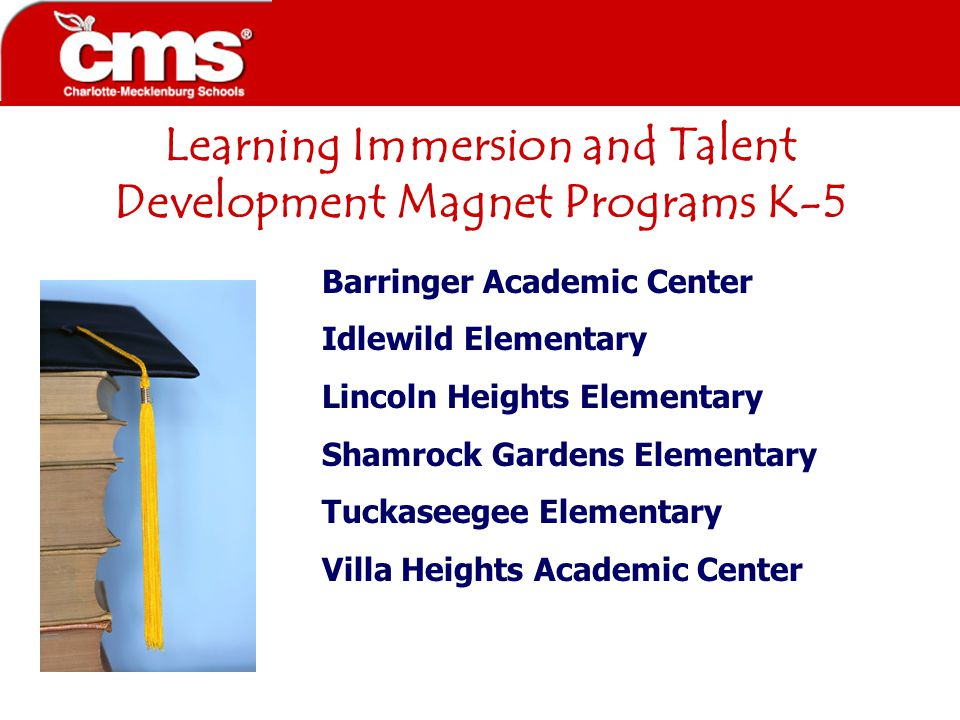 Learning Immersion and Talent Development Magnet Programs K-5 Barringer Academic Center Idlewild Elementary Lincoln Heights Elementary Shamrock Gardens Elementary Tuckaseegee Elementary Villa Heights Academic Center