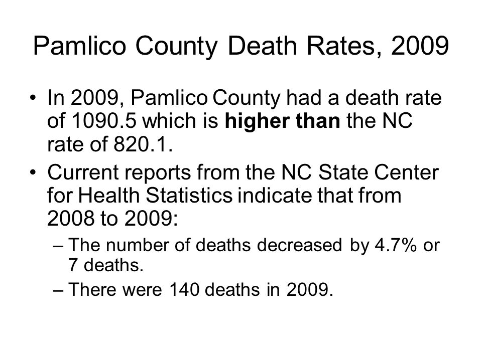 Pamlico County Death Rates, 2009 In 2009, Pamlico County had a death rate of 1090.5 which is higher than the NC rate of 820.1.