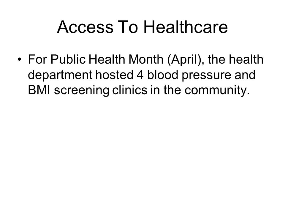 Access To Healthcare For Public Health Month (April), the health department hosted 4 blood pressure and BMI screening clinics in the community.
