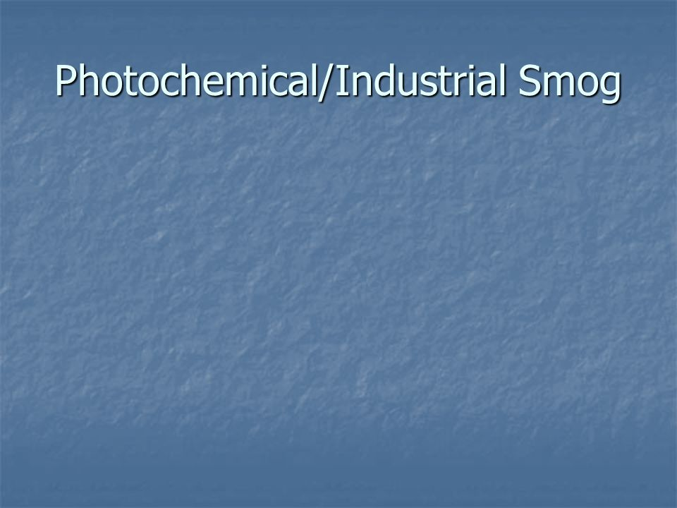 Photochemical/Industrial Smog