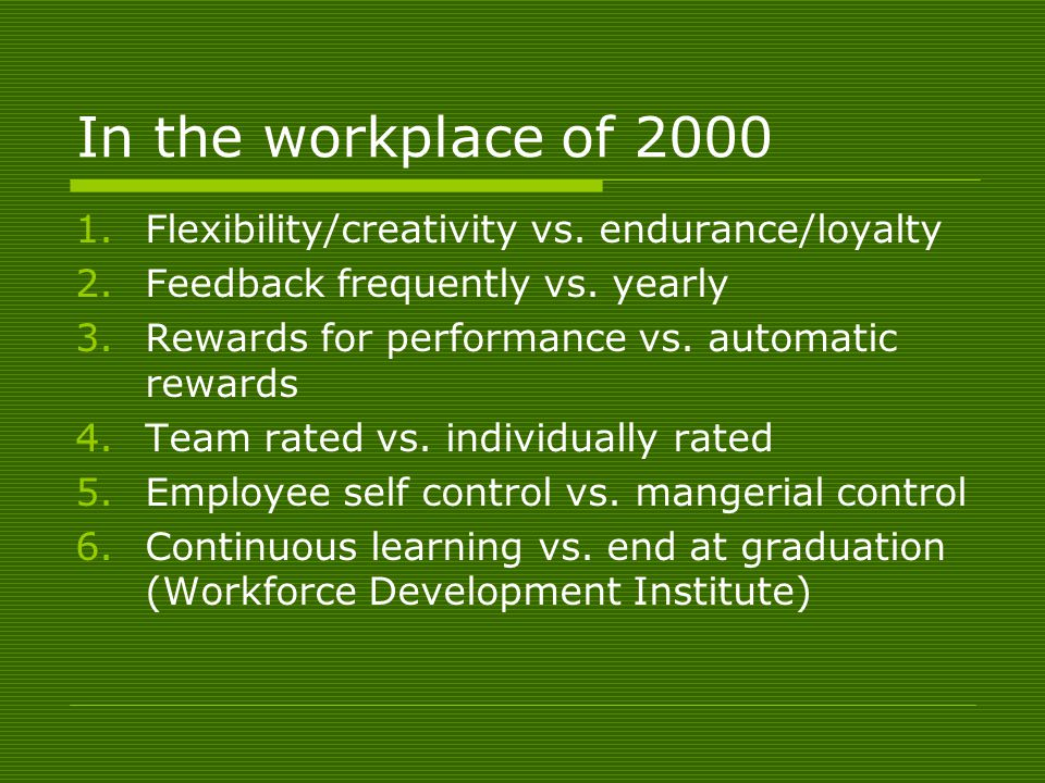 In the workplace of 2000 1.Flexibility/creativity vs.