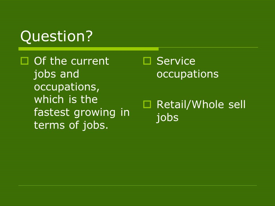 Question.  Of the current jobs and occupations, which is the fastest growing in terms of jobs.