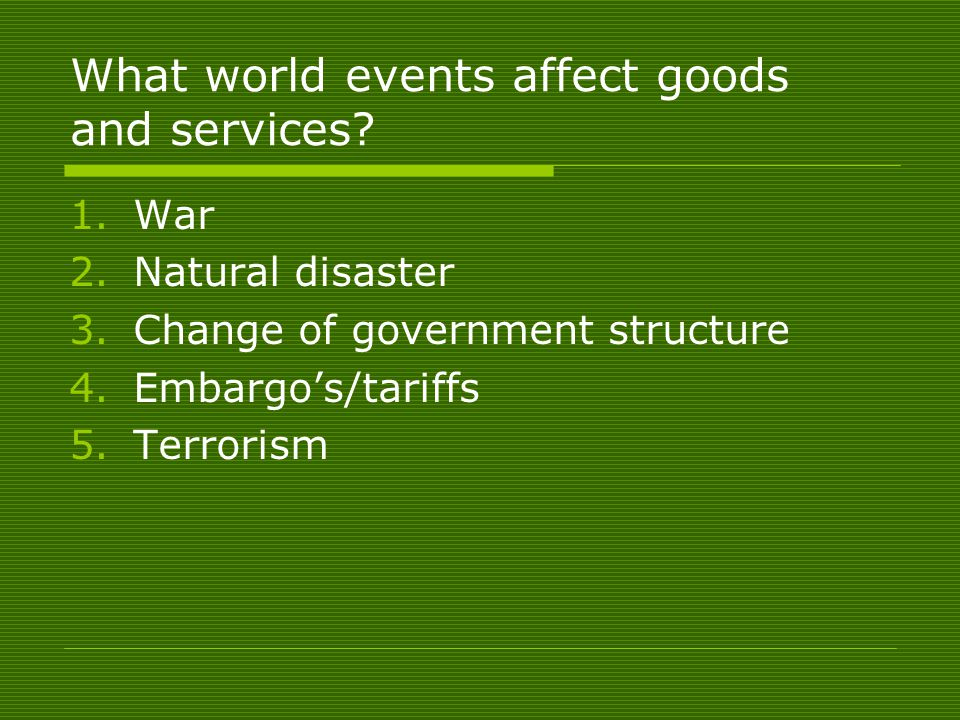 What world events affect goods and services.