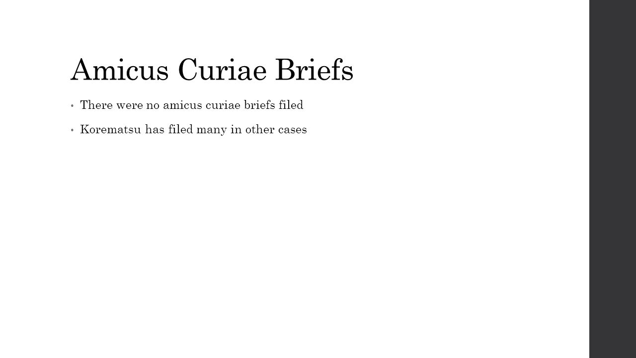 Amicus Curiae Briefs There were no amicus curiae briefs filed Korematsu has filed many in other cases
