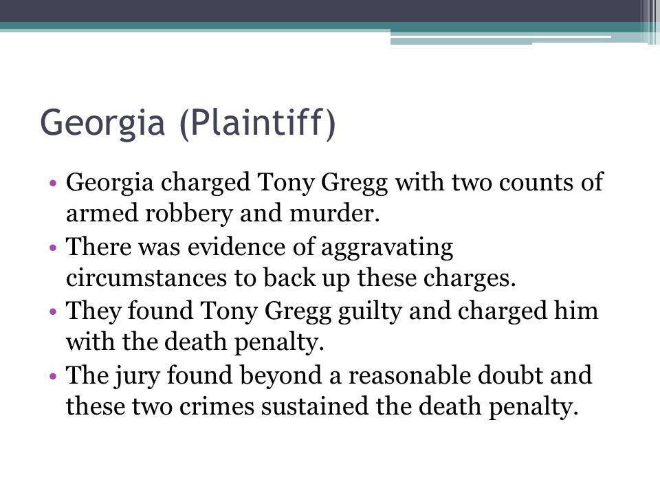 Georgia (Plaintiff) Georgia charged Tony Gregg with two counts of armed robbery and murder.