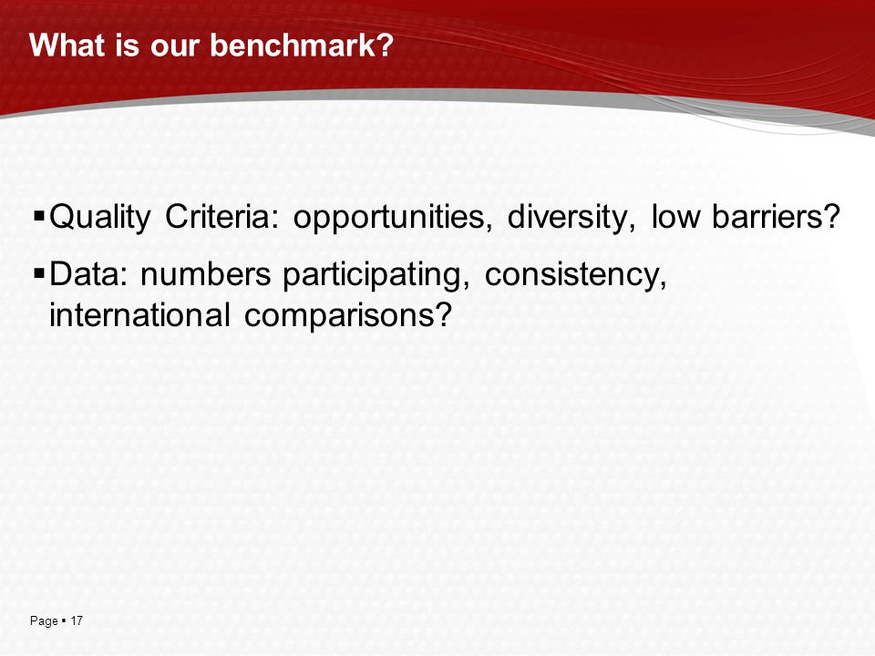 Page  17 What is our benchmark.  Quality Criteria: opportunities, diversity, low barriers.