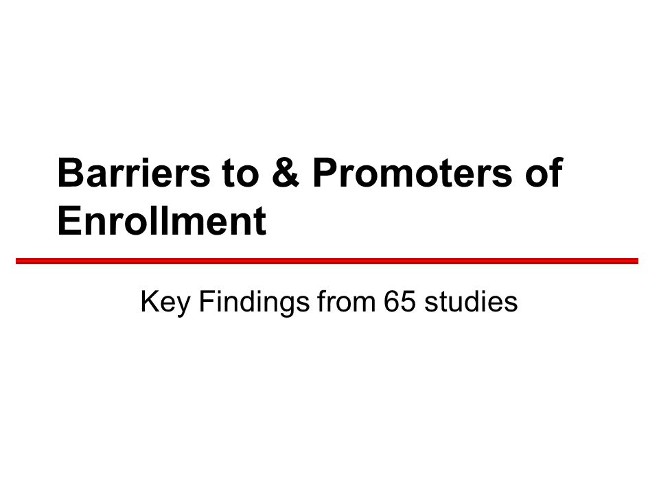 Barriers to & Promoters of Enrollment Key Findings from 65 studies