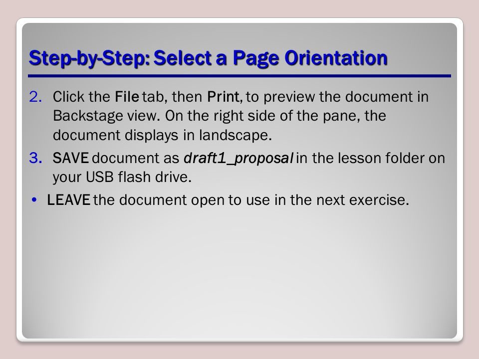 Step-by-Step: Select a Page Orientation 2.Click the File tab, then Print, to preview the document in Backstage view.