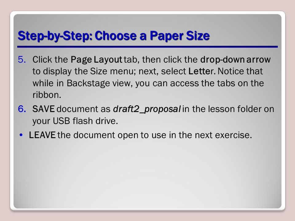 Step-by-Step: Choose a Paper Size 5.Click the Page Layout tab, then click the drop-down arrow to display the Size menu; next, select Letter.