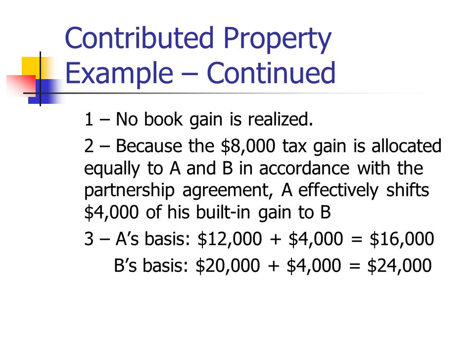 Contributed Property Example – Continued 1 – No book gain is realized.