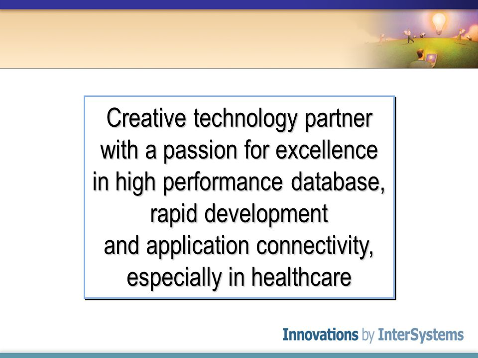Creative technology partner with a passion for excellence in high performance database, rapid development and application connectivity, especially in healthcare
