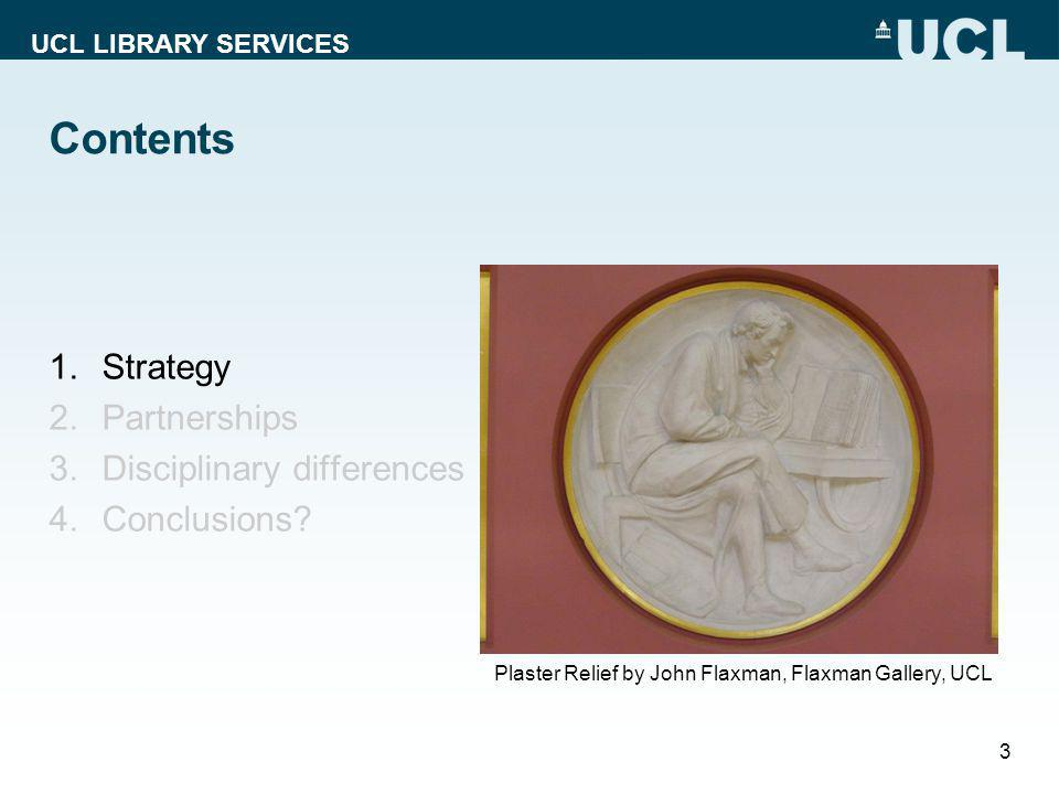 UCL LIBRARY SERVICES Contents 1.Strategy 2.Partnerships 3.Disciplinary differences 4.Conclusions.