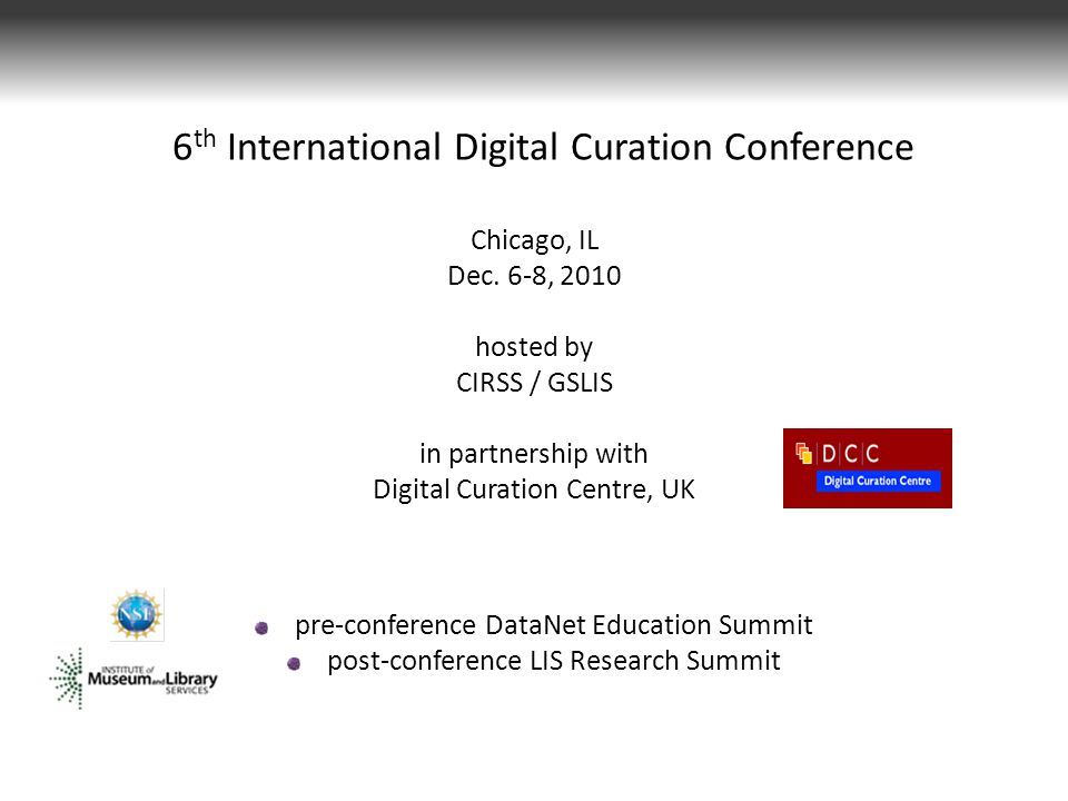 6 th International Digital Curation Conference Chicago, IL Dec.