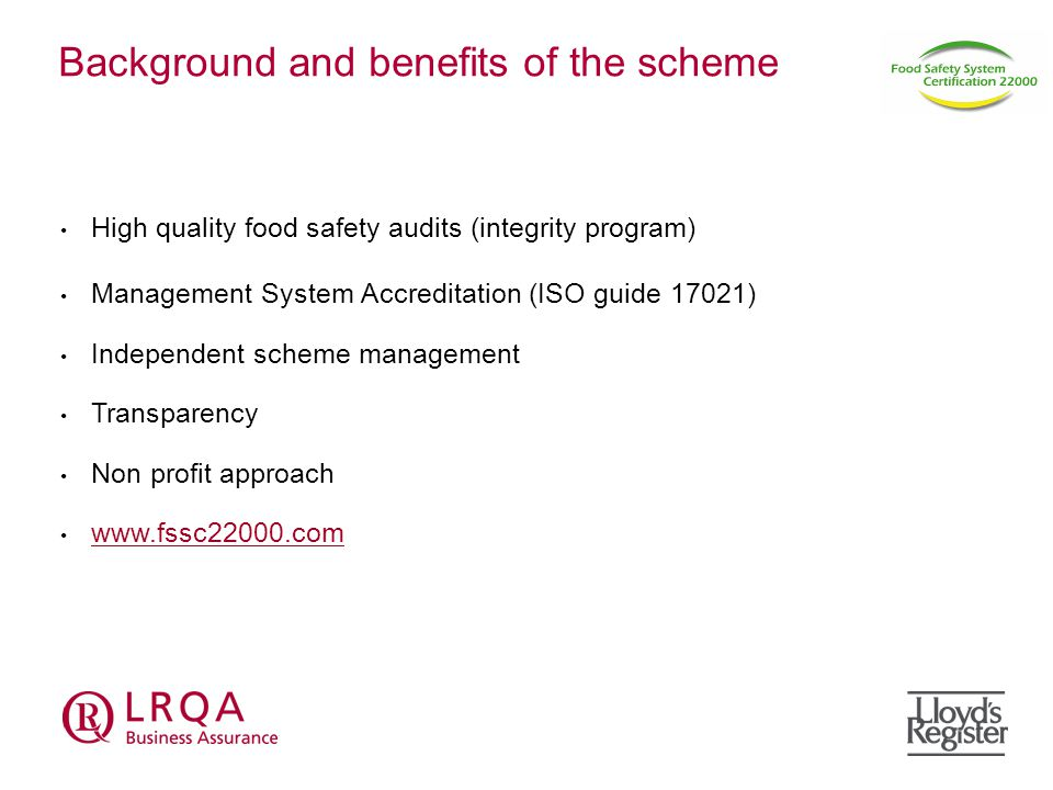 High quality food safety audits (integrity program) Management System Accreditation (ISO guide 17021) Independent scheme management Transparency Non profit approach   Background and benefits of the scheme
