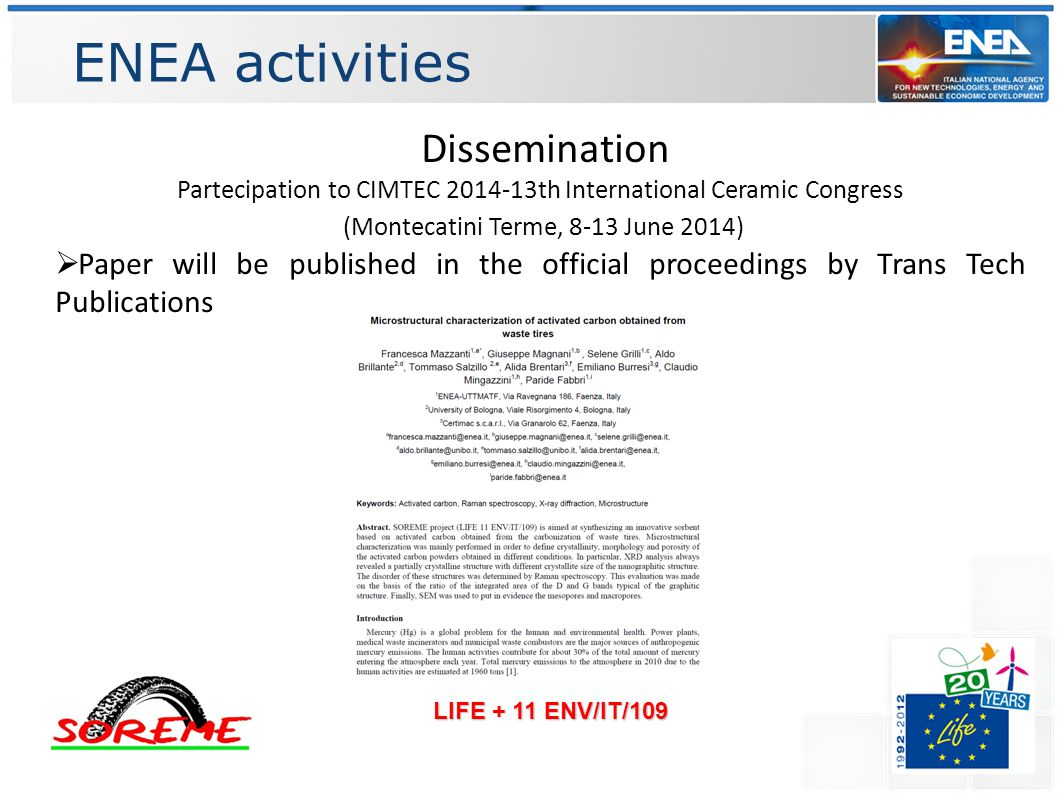 ENEA activities LIFE + 11 ENV/IT/109 Dissemination Partecipation to CIMTEC 2014-13th International Ceramic Congress (Montecatini Terme, 8-13 June 2014)  Paper will be published in the official proceedings by Trans Tech Publications