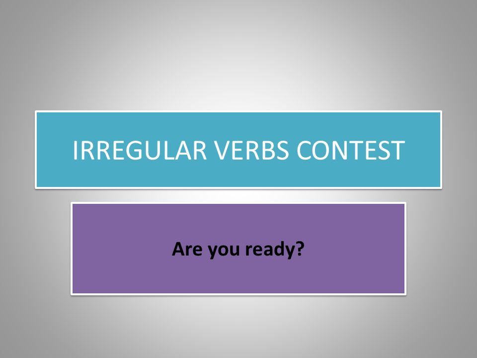 IRREGULAR VERBS CONTEST Are you ready