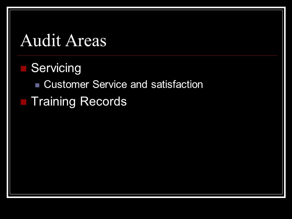 Audit Areas Servicing Customer Service and satisfaction Training Records