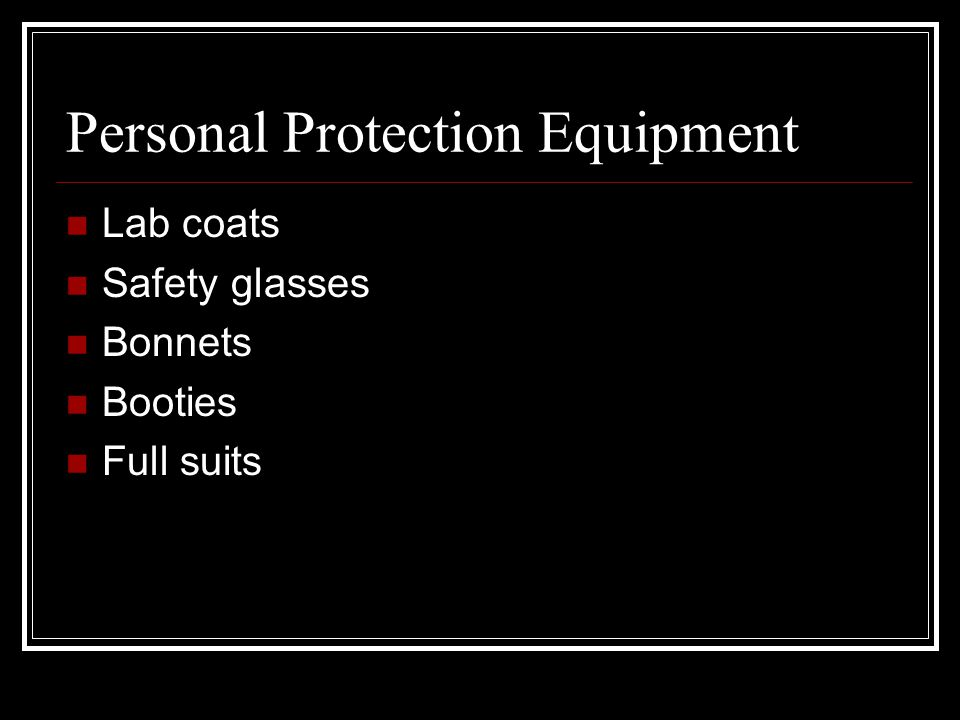 Personal Protection Equipment Lab coats Safety glasses Bonnets Booties Full suits