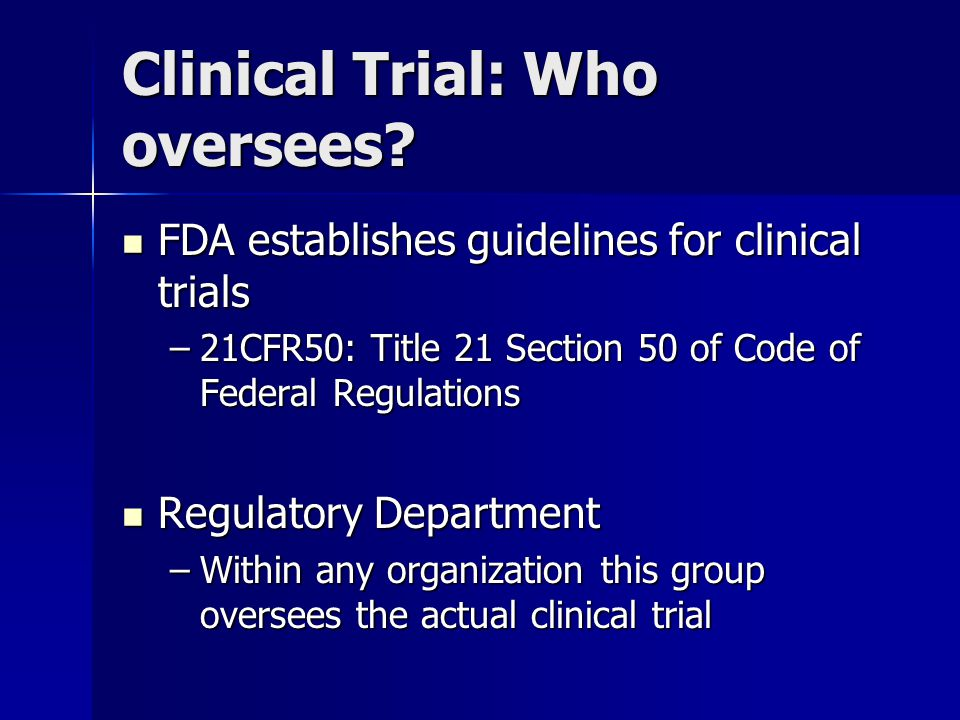 Clinical Trial: Who oversees.