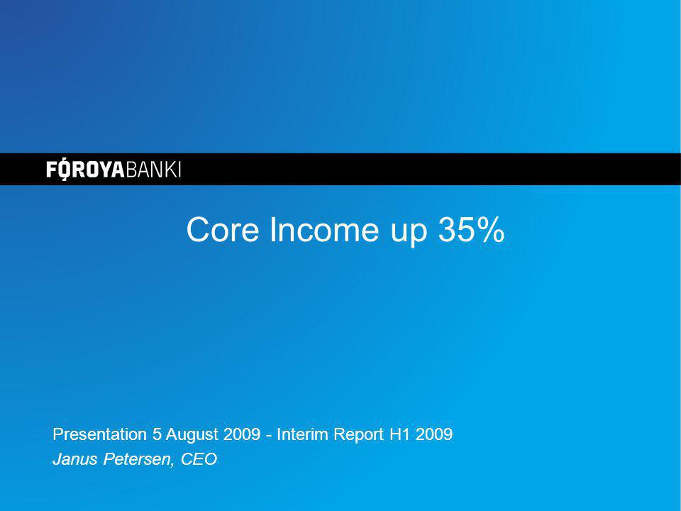 Core Income up 35% Presentation 5 August 2009 - Interim Report H1 2009 Janus Petersen, CEO