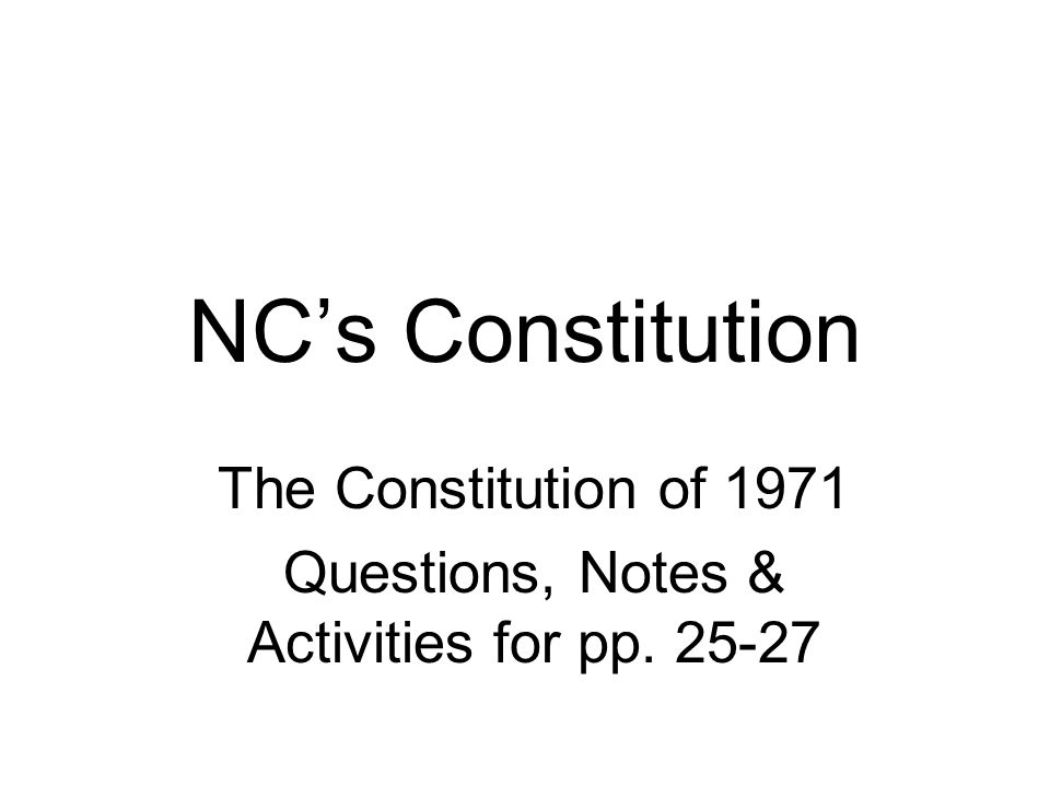 NC's Constitution The Constitution of 1971 Questions, Notes & Activities for pp. 25-27
