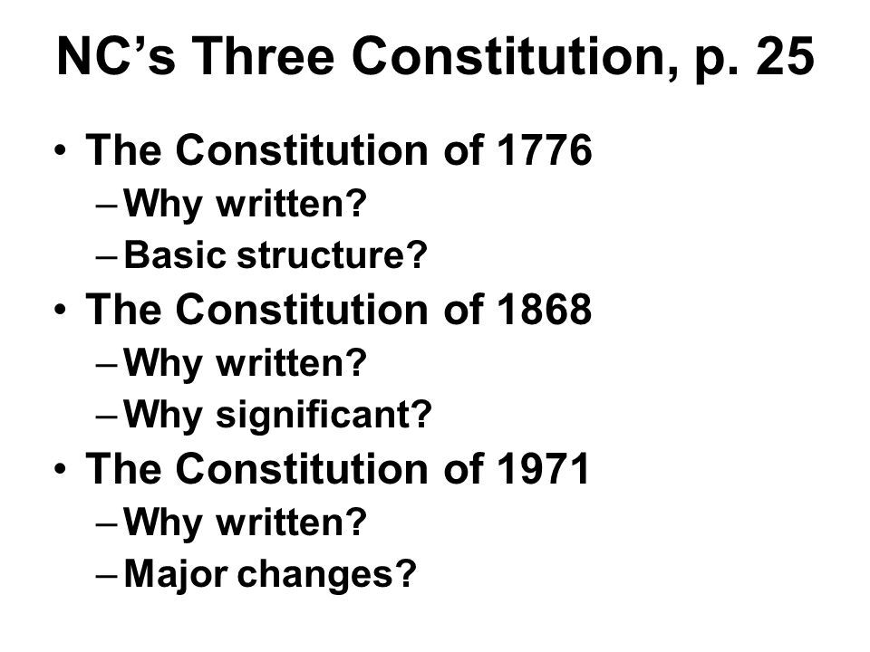 NC's Three Constitution, p. 25 The Constitution of 1776 –Why written.