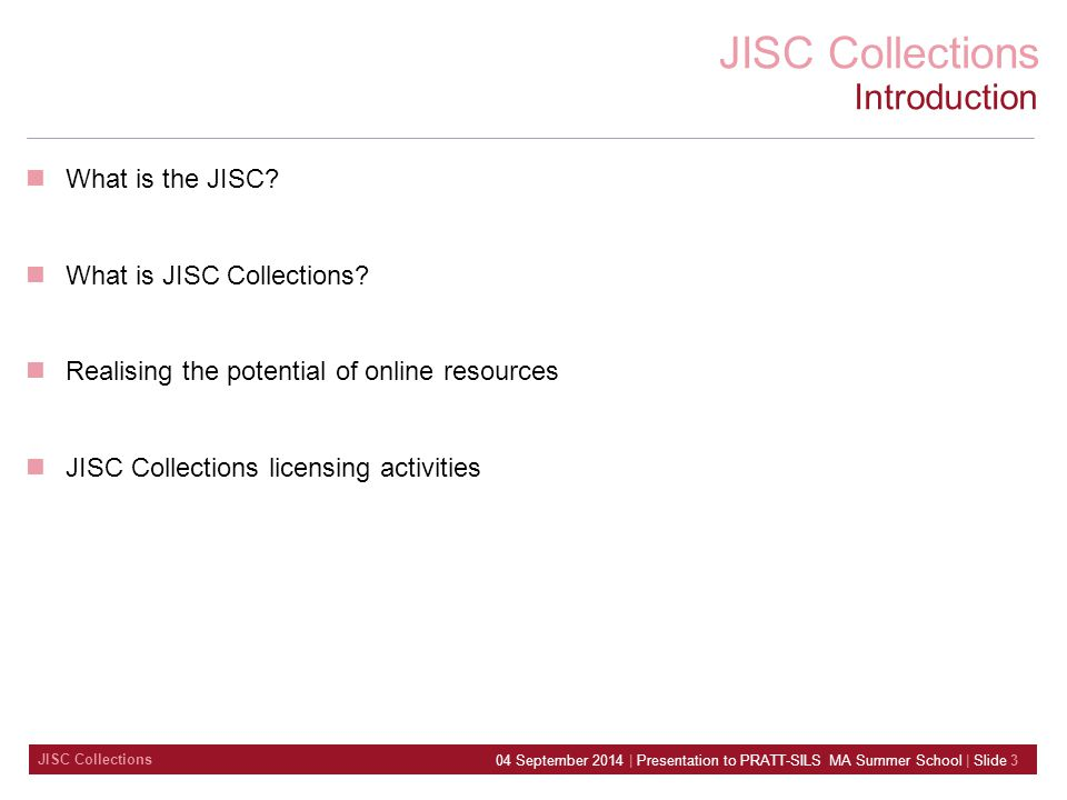 JISC Collections 04 September 2014 | Presentation to PRATT-SILS MA Summer School | Slide 3 What is the JISC.