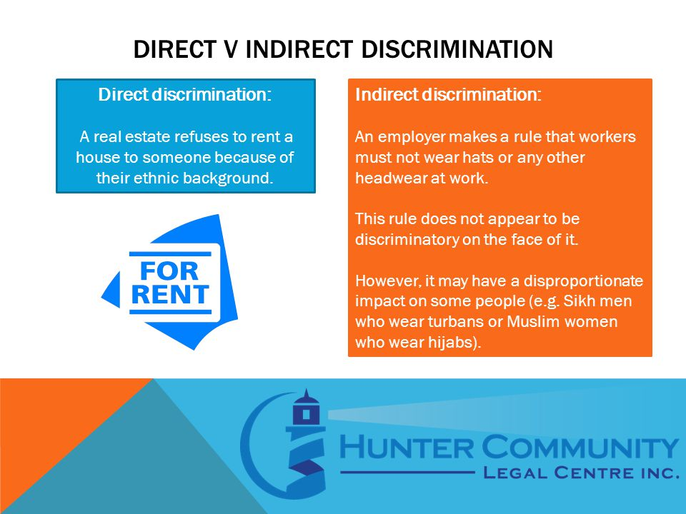 DIRECT V INDIRECT DISCRIMINATION Indirect discrimination: An employer makes a rule that workers must not wear hats or any other headwear at work.
