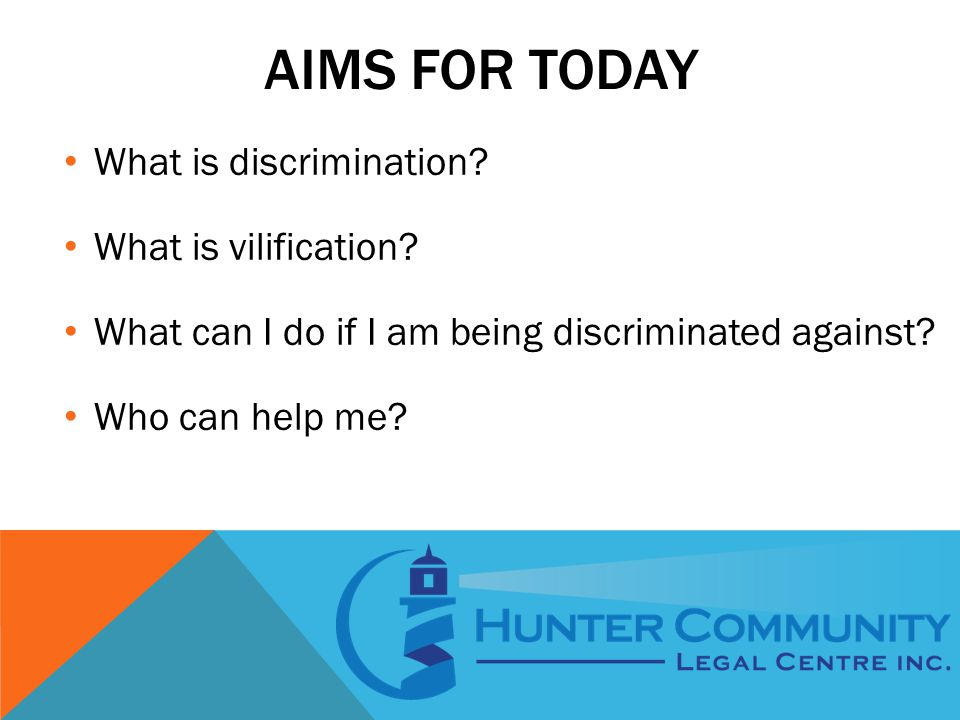 AIMS FOR TODAY What is discrimination. What is vilification.