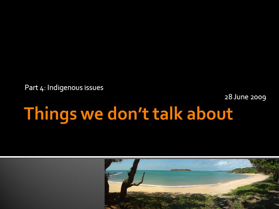 Part 4: Indigenous issues 28 June 2009
