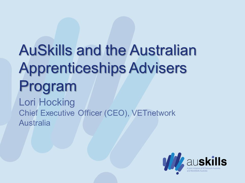 AuSkills and the Australian Apprenticeships Advisers Program Lori Hocking Chief Executive Officer (CEO), VETnetwork Australia