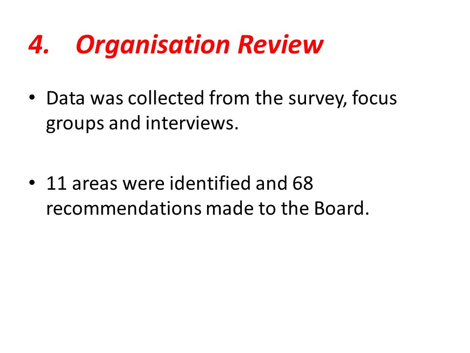 4.Organisation Review Data was collected from the survey, focus groups and interviews.