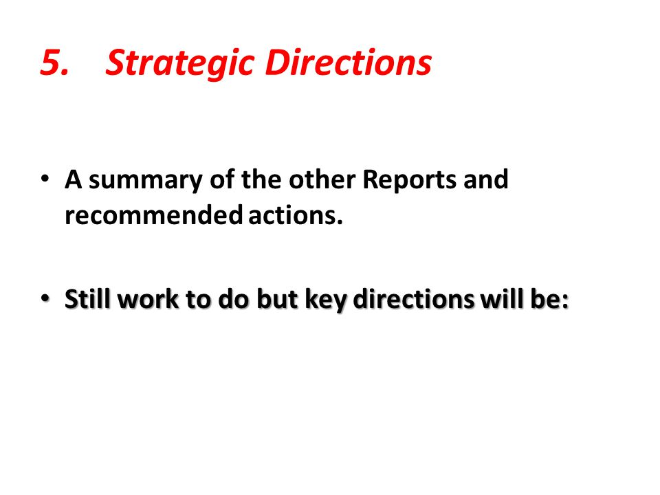 5.Strategic Directions A summary of the other Reports and recommended actions.