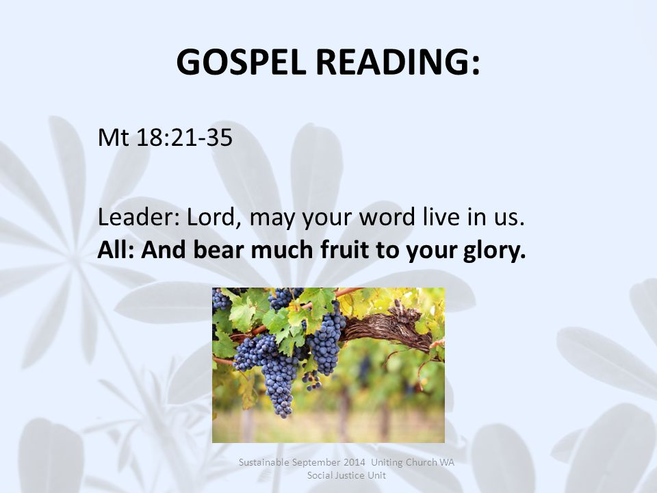 GOSPEL READING: Mt 18:21-35 Leader: Lord, may your word live in us.
