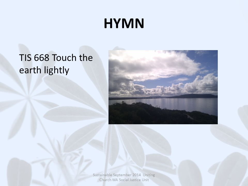 HYMN Sustainable September 2014 Uniting Church WA Social Justice Unit TIS 668 Touch the earth lightly
