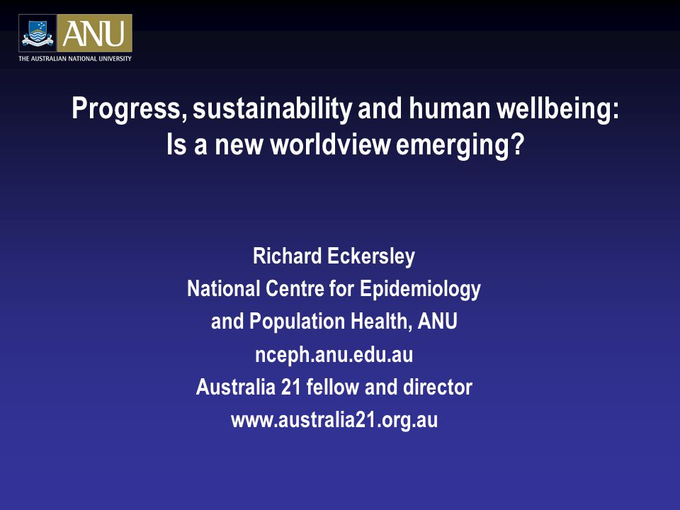 Progress, sustainability and human wellbeing: Is a new worldview emerging.