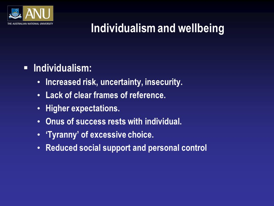 Individualism and wellbeing  Individualism: Increased risk, uncertainty, insecurity.