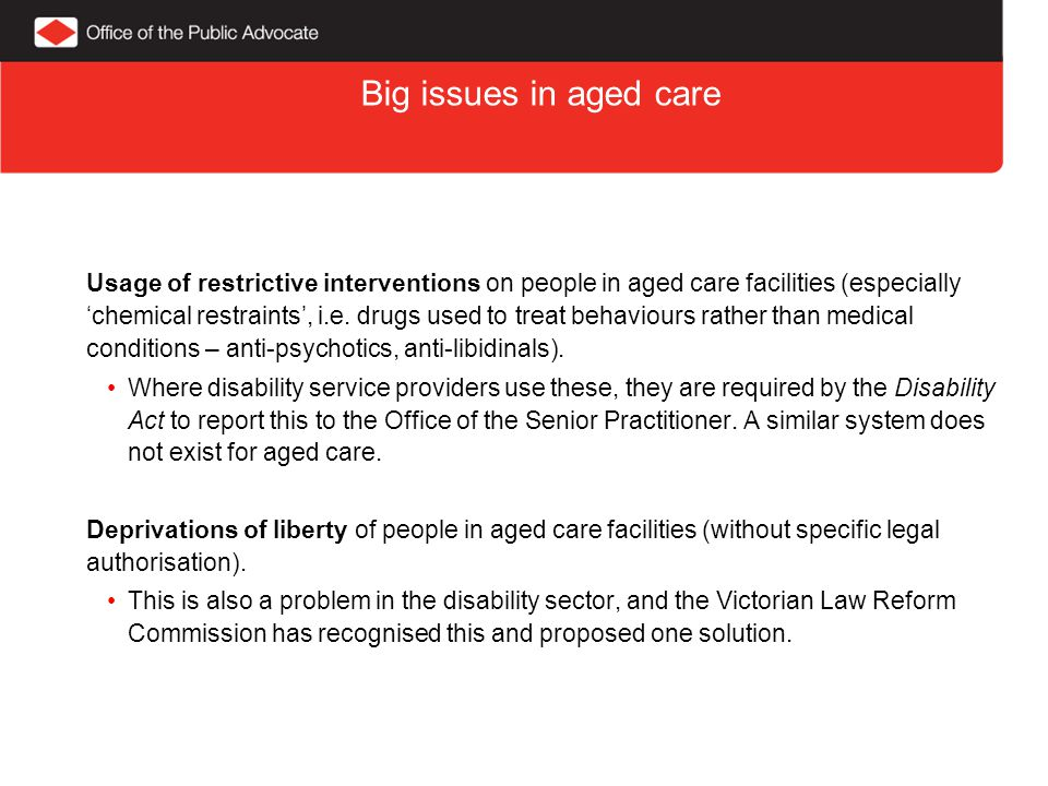 Big issues in aged care Usage of restrictive interventions on people in aged care facilities (especially 'chemical restraints', i.e.