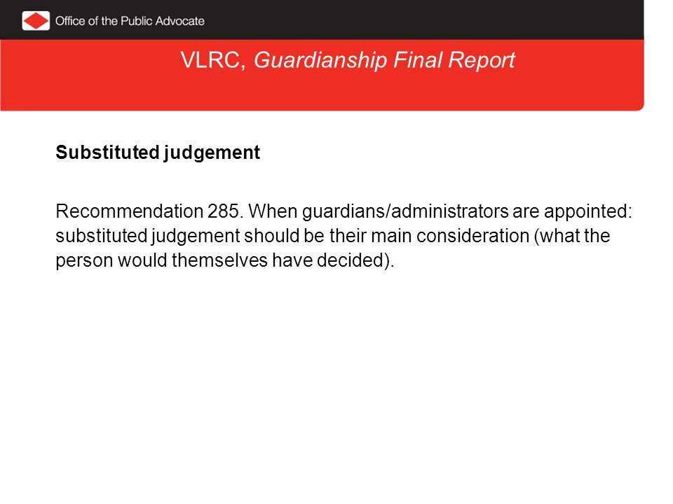 VLRC, Guardianship Final Report Substituted judgement Recommendation 285.